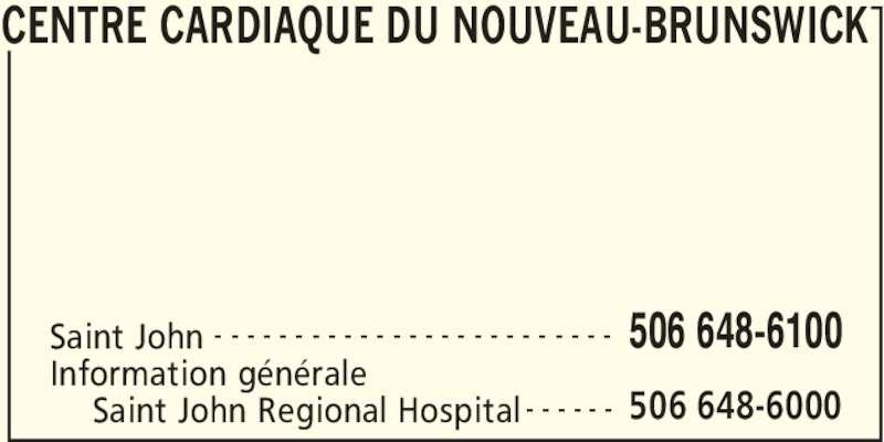 Centre Cardiaque Du Nouveau-Brunswick (506-648-6100) - Annonce illustrée======= - CENTRE CARDIAQUE DU NOUVEAU-BRUNSWICK Saint John 506 648-6100- - - - - - - - - - - - - - - - - - - - - - - - - Information générale 506 648-6000Saint John Regional Hospital - - - - - -