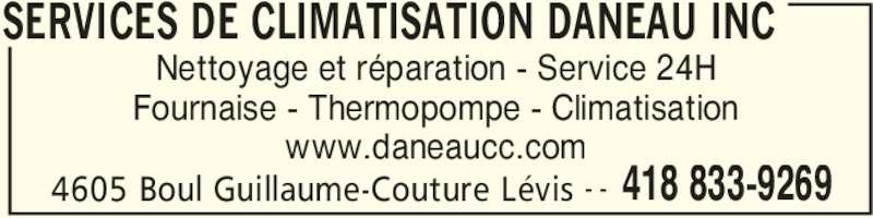 Services de Climatisation Daneau Inc (418-833-9269) - Annonce illustrée======= - 4605 Boul Guillaume-Couture Lévis 418 833-9269- - Nettoyage et réparation - Service 24H Fournaise - Thermopompe - Climatisation www.daneaucc.com SERVICES DE CLIMATISATION DANEAU INC