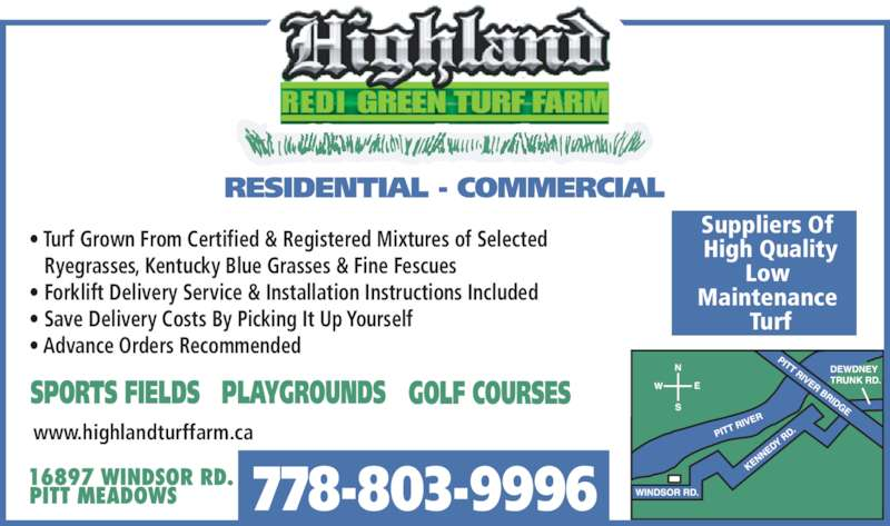 Highland Redi-Green Turf Farms Ltd (604-465-9812) - Display Ad - Ryegrasses, Kentucky Blue Grasses & Fine Fescues ? Forklift Delivery Service & Installation Instructions Included ? Turf Grown From Certified & Registered Mixtures of Selected ? Advance Orders Recommended Suppliers Of  High Quality Low  Maintenance  Turf www.highlandturffarm.ca REDI GREEN TURF FARM 778-803-9996 ? Save Delivery Costs By Picking It Up Yourself