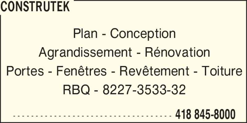 Construtek (418-845-8000) - Annonce illustrée======= - 418 845-8000- - - - - - - - - - - - - - - - - - - - - - - - - - - - - - - - - - - Plan - Conception Agrandissement - R?novation Portes - Fen?tres - Rev?tement - Toiture RBQ - 8227-3533-32 CONSTRUTEK