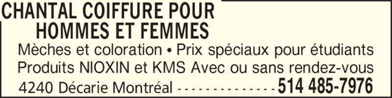 Chantal Coiffure Pour Hommes et Femmes (514-485-7976) - Annonce illustrée======= - Produits NIOXIN et KMS Avec ou sans rendez-vous CHANTAL COIFFURE POUR        HOMMES ET FEMMES 4240 D?carie Montr?al - - - - - - - - - - - - - - 514 485-7976 M?ches et coloration ? Prix sp?ciaux pour ?tudiants