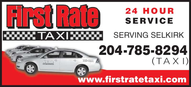 First Rate Taxi (204-785-8294) - Display Ad - SERVING SELKIRK 204-785-8294  (TA X I) 24 HOUR SERVICE www.firstratetaxi.com