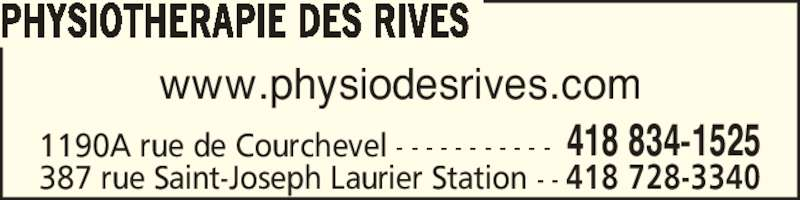 Physiothérapie des Rives Inc (418-834-1525) - Annonce illustrée======= - PHYSIOTHERAPIE DES RIVES 387 rue Saint-Joseph Laurier Station - - 418 728-3340 1190A rue de Courchevel - - - - - - - - - - - 418 834-1525 www.physiodesrives.com