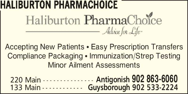 Haliburton PharmaChoice (902-863-6060) - Annonce illustrée======= - HALIBURTON PHARMACHOICE 220 Main - - - - - - - - - - - - - - - Antigonish 902 863-6060 133 Main - - - - - - - - - - - - Guysborough 902 533-2224 Accepting New Patients ? Easy Prescription Transfers Compliance Packaging ? Immunization/Strep Testing Minor Ailment Assessments