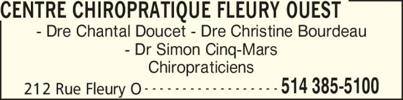 Centre Chiropratique Fleury Ouest (514-385-5100) - Annonce illustrée======= - Chiropraticiens CENTRE CHIROPRATIQUE FLEURY OUEST 212 Rue Fleury O 514 385-5100- - - - - - - - - - - - - - - - - - - Dre Chantal Doucet - Dre Christine Bourdeau - Dr Simon Cinq-Mars