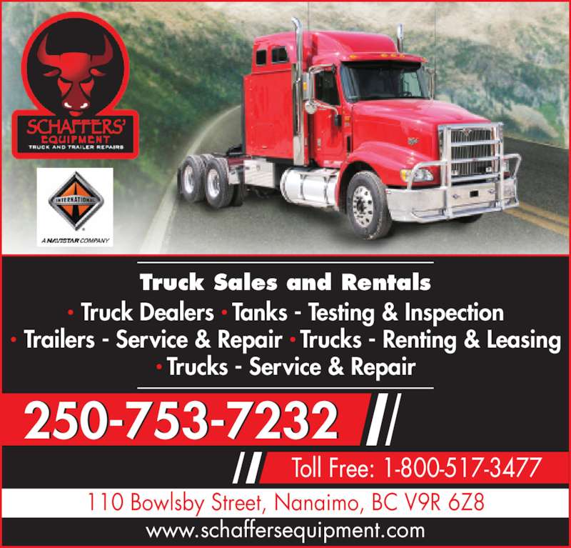 Schaffers' Equipment Truck & Trailer Repairs (2012) Ltd (250-753-7232) - Display Ad - 250-753-7232 Toll Free: 1-800-517-3477 www.schaffersequipment.com 110 Bowlsby Street, Nanaimo, BC V9R 6Z8 Truck Sales and Rentals ? Truck Dealers ? Tanks - Testing & Inspection ? Trailers - Service & Repair ? Trucks - Renting & Leasing ? Trucks - Service & Repair
