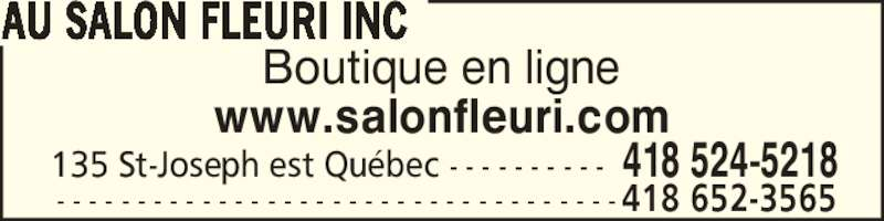 Au Salon Fleuri Inc (418-524-5218) - Annonce illustrée======= - Boutique en ligne www.salonfleuri.com AU SALON FLEURI INC 135 St-Joseph est Qu?bec - - - - - - - - - - 418 524-5218  - - - - - - - - - - - - - - - - - - - - - - - - - - - - - - - - - - -418 652-3565