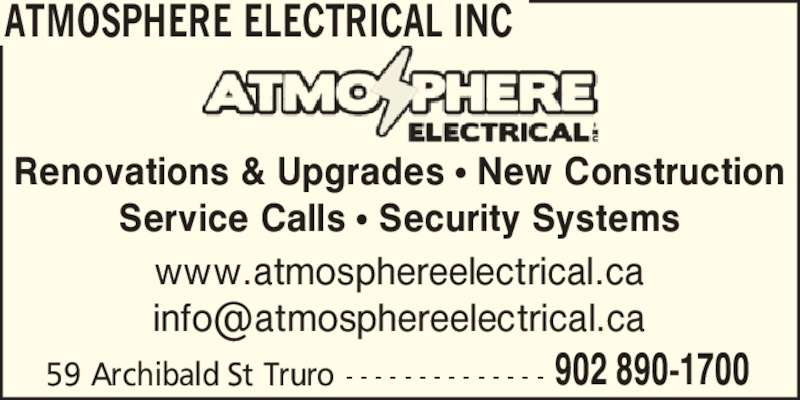 Atmosphere Electrical Inc (902-890-1700) - Display Ad - ATMOSPHERE ELECTRICAL INC Renovations & Upgrades ? New Construction Service Calls ? Security Systems www.atmosphereelectrical.ca 59 Archibald St Truro  - - - - - - - - - - - - - - 902 890-1700