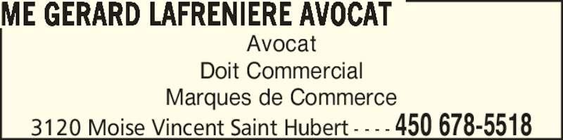 Me Gérald Lafrenière Avocat (450-678-5518) - Annonce illustrée======= - 3120 Moise Vincent Saint Hubert - - - - 450 678-5518 Avocat Doit Commercial Marques de Commerce ME GERARD LAFRENIERE AVOCAT