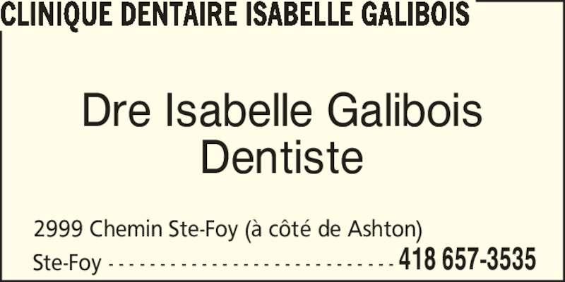 Clinique Dentaire Isabelle Galibois (418-657-3535) - Annonce illustrée======= - CLINIQUE DENTAIRE ISABELLE GALIBOIS Ste-Foy - - - - - - - - - - - - - - - - - - - - - - - - - - - - 2999 Chemin Ste-Foy (? c?t? de Ashton) Dre Isabelle Galibois Dentiste 418 657-3535
