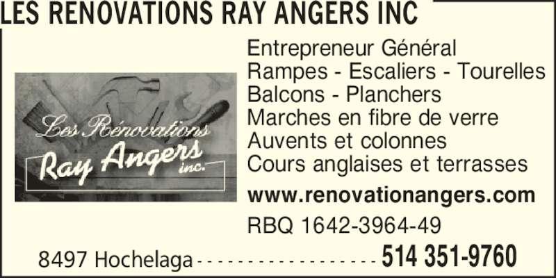 Renovations Ray Angers (514-351-9760) - Annonce illustrée======= - 8497 Hochelaga  - - - - - - - - - - - - - - - - - - 514 351-9760 LES RENOVATIONS RAY ANGERS INC Entrepreneur G?n?ral Rampes - Escaliers - Tourelles Balcons - Planchers Marches en fibre de verre Auvents et colonnes Cours anglaises et terrasses www.renovationangers.com RBQ 1642-3964-49
