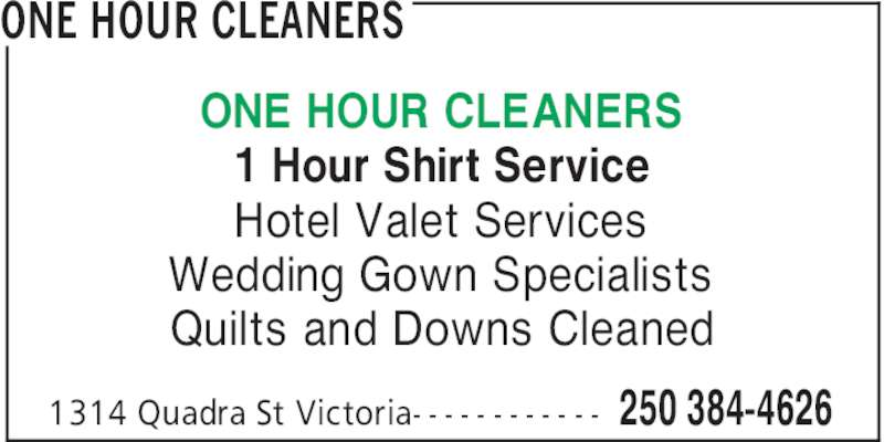 One Hour Cleaners (250-384-4626) - Display Ad - ONE HOUR CLEANERS 250 384-46261314 Quadra St Victoria- - - - - - - - - - - - 1 Hour Shirt Service Hotel Valet Services Wedding Gown Specialists Quilts and Downs Cleaned ONE HOUR CLEANERS