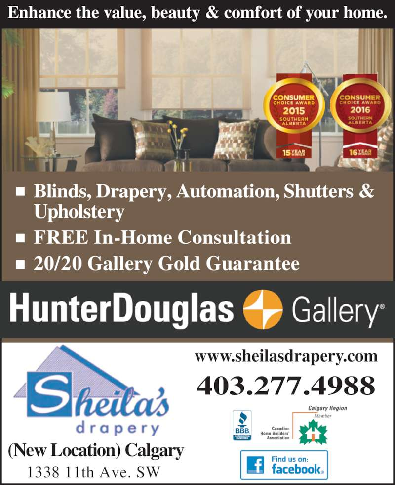 Sheila's Drapery (403-277-4988) - Display Ad - 1338 11th Ave. SW  403.277.4988 www.sheilasdrapery.com Blinds, Drapery, Automation, Shutters &  Upholstery FREE In-Home Consultation 20/20 Gallery Gold Guarantee Enhance the value, beauty & comfort of your home. (New Location) Calgary 1338 11th Ave. SW  403.277.4988 www.sheilasdrapery.com Blinds, Drapery, Automation, Shutters &  Upholstery FREE In-Home Consultation 20/20 Gallery Gold Guarantee Enhance the value, beauty & comfort of your home. (New Location) Calgary