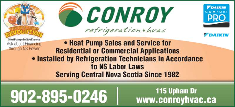 Conroy Refrigeration Ltd (902-895-0246) - Display Ad - ? Heat Pump Sales and Service for Residential or Commercial Applications ? Installed by Refrigeration Technicians in Accordance to NS Labor Laws Serving Central Nova Scotia Since 1982 902-895-0246 115 Upham Drwww.conroyhvac.ca Ask about Financing through NS Power