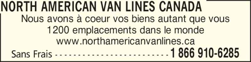 North American Van Lines Canada (1-866-910-6285) - Annonce illustrée======= - Sans Frais - - - - - - - - - - - - - - - - - - - - - - - - - 1 866 910-6285 NORTH AMERICAN VAN LINES CANADA Nous avons ? coeur vos biens autant que vous 1200 emplacements dans le monde www.northamericanvanlines.ca