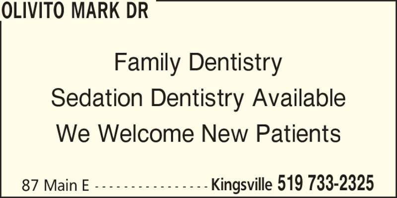 Dr Mark Olivito (519-733-2325) - Display Ad - Sedation Dentistry Available 87 Main E  - - - - - - - - - - - - - - - - Kingsville 519 733-2325 OLIVITO MARK DR Family Dentistry We Welcome New Patients