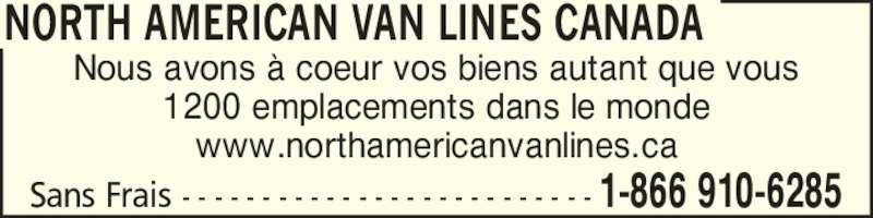 Allied Van Lines (1-866-420-4285) - Annonce illustrée======= - Sans Frais - - - - - - - - - - - - - - - - - - - - - - - - - - 1-866 910-6285 NORTH AMERICAN VAN LINES CANADA Nous avons ? coeur vos biens autant que vous 1200 emplacements dans le monde www.northamericanvanlines.ca