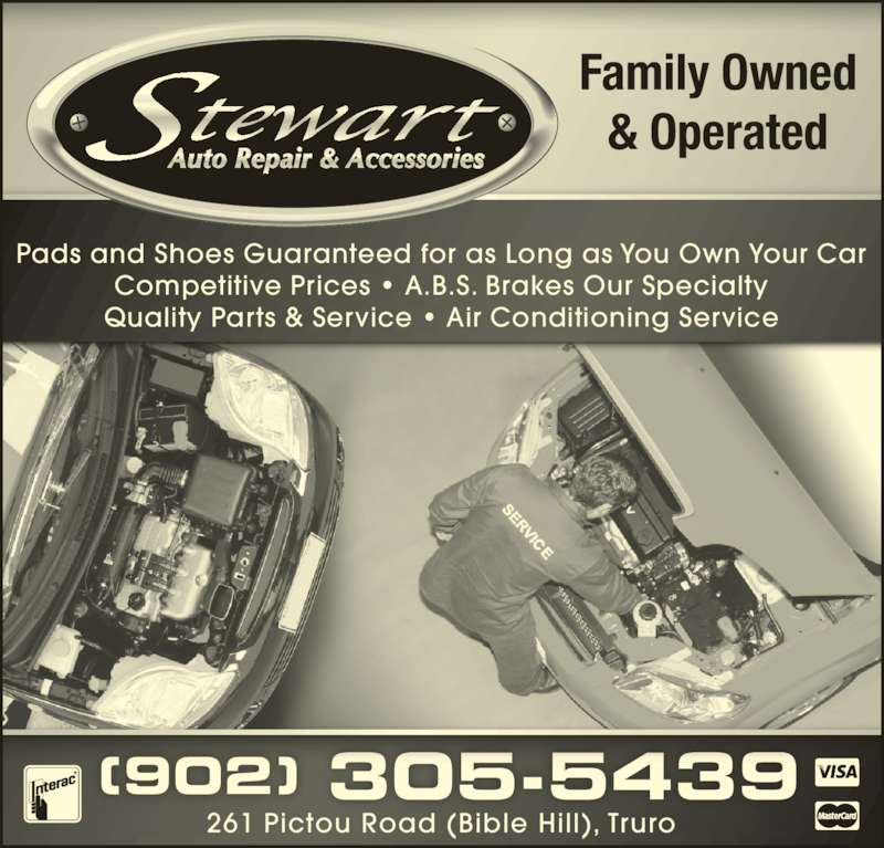 Stewart Auto Repair & Accessories (902-897-0772) - Display Ad - Family Owned & Operated Pads and Shoes Guaranteed for as Long as You Own Your Car Competitive Prices ? A.B.S. Brakes Our Specialty Quality Parts & Service ? Air Conditioning Service (902) 305-5439 261 Pictou Road (Bible Hill), Truro