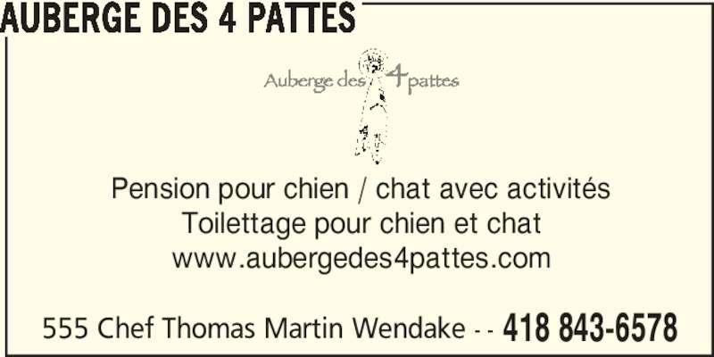 Auberge des 4 Pattes (418-843-6578) - Annonce illustrée======= - Toilettage pour chien et chat www.aubergedes4pattes.com Pension pour chien / chat avec activit?s AUBERGE DES 4 PATTES 555 Chef Thomas Martin Wendake - - 418 843-6578