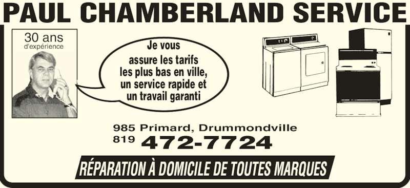 Chamberland Service Enr (819-472-7724) - Annonce illustrée======= - 30 ans d'exp?rience Je vous assure les tarifs les plus bas en ville, un service rapide et un travail garanti R?PARATION ? DOMICILE DE TOUTES MARQUES 985 Primard, Drummondville 472-7724819