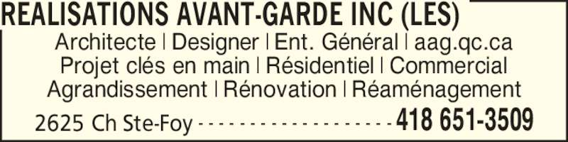 Les Réalisations Avant-Garde Inc (418-651-3509) - Annonce illustrée======= - 2625 Ch Ste-Foy 418 651-3509- - - - - - - - - - - - - - - - - - - Architecte | Designer | Ent. G?n?ral | aag.qc.ca Projet cl?s en main | R?sidentiel | Commercial Agrandissement | R?novation | R?am?nagement REALISATIONS AVANT-GARDE INC (LES)