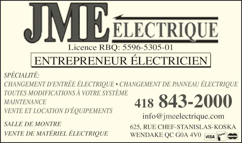 JME Electrique Inc (418-843-2000) - Annonce illustrée======= - 625, RUE CHEF-STANISLAS-KOSKA WENDAKE QC G0A 4V0 418 843-2000 ENTREPRENEUR ?LECTRICIEN Licence RBQ: 5596-5305-01 SP?CIALIT?: CHANGEMENT D'ENTR?E ?LECTRIQUE ? CHANGEMENT DE PANNEAU ?LECTRIQUE TOUTES MODIFICATIONS ? VOTRE SYST?ME MAINTENANCE VENTE ET LOCATION D'?QUIPEMENTS SALLE DE MONTRE VENTE DE MAT?RIEL ?LECTRIQUE