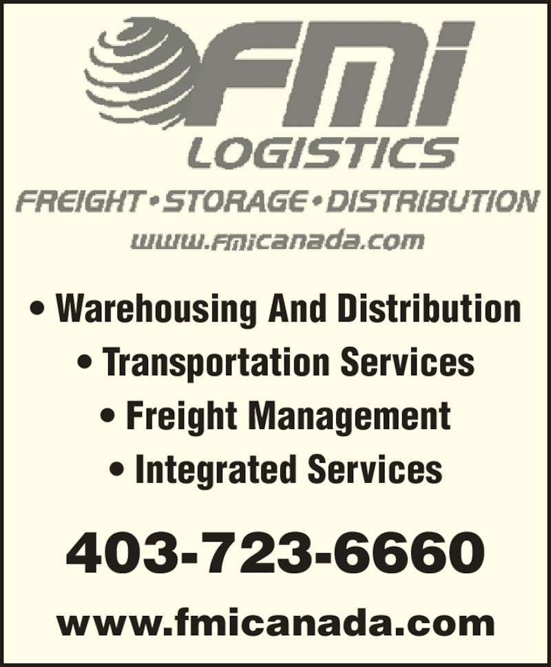FMi Logistics Inc (403-723-6660) - Display Ad - ? Transportation Services ? Freight Management ? Integrated Services 403-723-6660 www.fmicanada.com ? Warehousing And Distribution