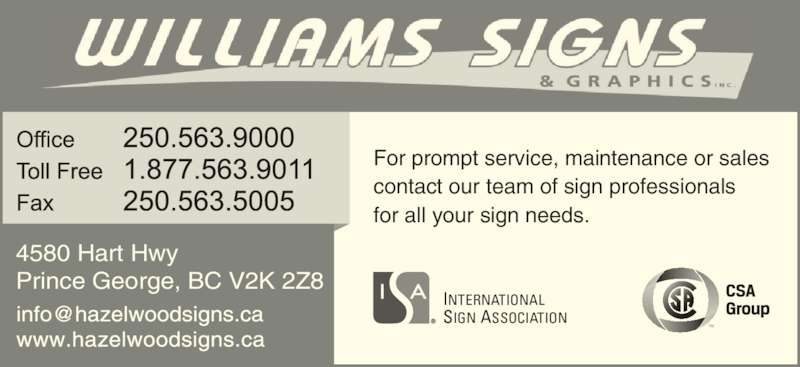 William Signs & Graphics Inc (250-563-9000) - Display Ad - contact our team of sign professionals for all your sign needs.      INTERNATIONAL SIGN ASSOCIATION 4580 Hart Hwy Prince George, BC V2K 2Z8 For prompt service, maintenance or sales