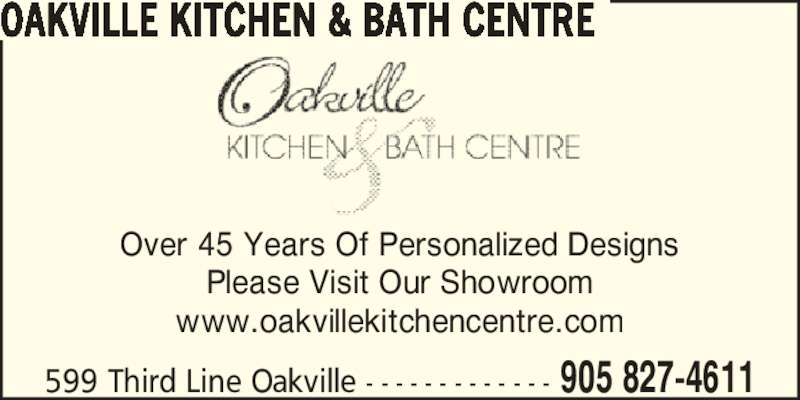 Oakville Kitchen & Bath Centre (905-827-4611) - Display Ad - 599 Third Line Oakville - - - - - - - - - - - - - 905 827-4611 OAKVILLE KITCHEN & BATH CENTRE Over 45 Years Of Personalized Designs Please Visit Our Showroom www.oakvillekitchencentre.com