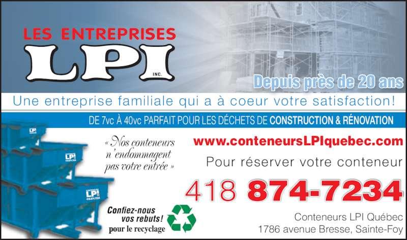 Conteneurs LPI Québec (418-874-7234) - Annonce illustrée======= - Une entreprise famil iale qui a ? coeur votre satisfaction ! ? Nos conteneurs n?endommagent  pas votre entr?e ? Pour r?server votre conteneur www.conteneursLPIquebec.com DE 7vc ? 40vc PARFAIT POUR LES D?CHETS DE CONSTRUCTION & R?NOVATION Conteneurs LPI Qu?bec 1786 avenue Bresse, Sainte-Foy 418 874-7234 Depuis pr?s de 20 ans