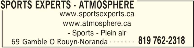 Sports Experts - Atmosphere (819-762-2318) - Annonce illustrée======= - 69 Gamble O Rouyn-Noranda 819 762-2318- - - - - - - www.sportsexperts.ca www.atmosphere.ca - Sports - Plein air SPORTS EXPERTS - ATMOSPHERE