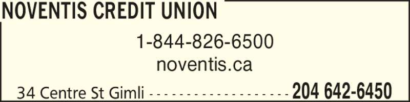 Noventis Credit Union (204-642-6450) - Display Ad - NOVENTIS CREDIT UNION 1-844-826-6500 noventis.ca 34 Centre St Gimli - - - - - - - - - - - - - - - - - - - 204 642-6450
