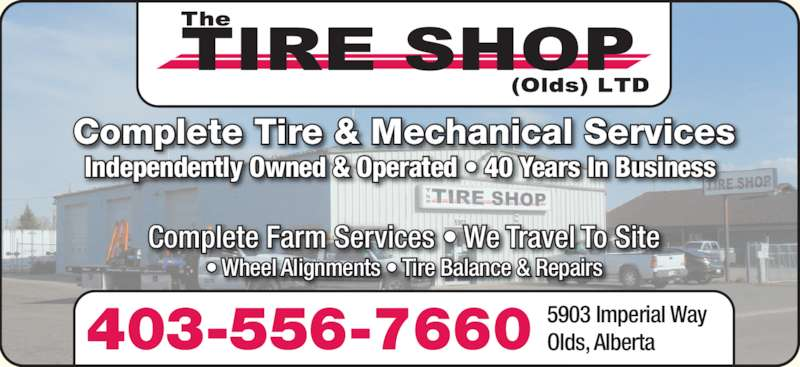 The Tire Shop (Olds) Ltd (403-556-7660) - Display Ad - Complete Tire & Mechanical Services Independently Owned & Operated ? 40 Years In Business 403-556-7660 5903 Imperial WayOlds, Alberta Complete Farm Services ? We Travel To Site ? Wheel Alignments ? Tire Balance & Repairs
