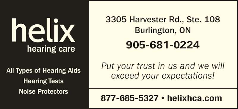 Helix Hearing Care (905-681-0224) - Display Ad - 877-685-5327 ? helixhca.com  905-681-0224 3305 Harvester Rd., Ste. 108 Burlington, ON Put your trust in us and we will exceed your expectations! All Types of Hearing Aids Hearing Tests Noise Protectors hearing care