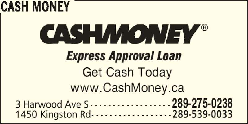 Cash Money (289-539-0029) - Display Ad - Get Cash Today www.CashMoney.ca CASH MONEY 3 Harwood Ave S - - - - - - - - - - - - - - - - - - 289-275-0238 1450 Kingston Rd- - - - - - - - - - - - - - - - - -289-539-0033