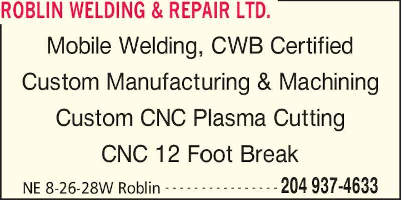 Roblin Welding & Repair (204-937-4633) - Display Ad - NE 8-26-28W Roblin 204 937-4633- - - - - - - - - - - - - - - - Mobile Welding, CWB Certified Custom Manufacturing & Machining Custom CNC Plasma Cutting CNC 12 Foot Break ROBLIN WELDING & REPAIR LTD.