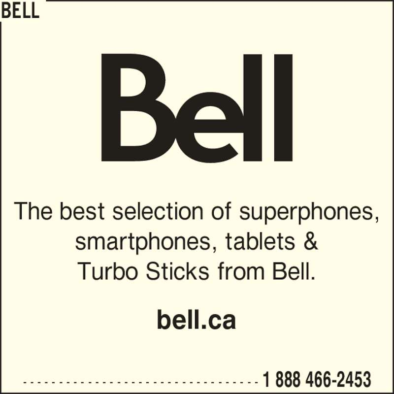 Bell (1-888-466-2453) - Display Ad - smartphones, tablets & Turbo Sticks from Bell. - - - - - - - - - - - - - - - - - - - - - - - - - - - - - - - - - 1 888 466-2453 BELL bell.ca The best selection of superphones,