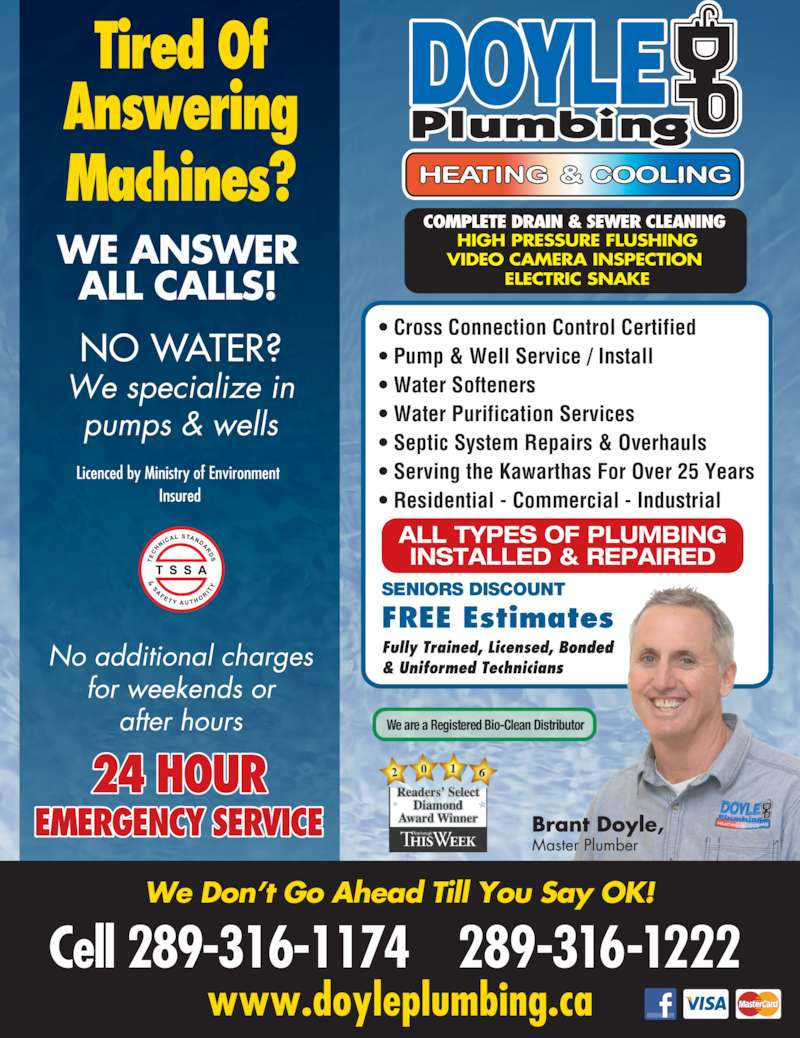 Doyle Plumbing (905-723-6156) - Display Ad - ? Septic System Repairs & Overhauls ? Serving the Kawarthas For Over 25 Years ? Residential - Commercial - Industrial SENIORS DISCOUNT HIGH PRESSURE FLUSHING VIDEO CAMERA INSPECTION  ELECTRIC SNAKE WE ANSWER ALL CALLS! 289-316-1222289-316-1174 We are a Registered Bio-Clean Distributor ? Cross Connection Control Certified ? Water Softeners ? Water Purification Services ? Pump & Well Service / Install
