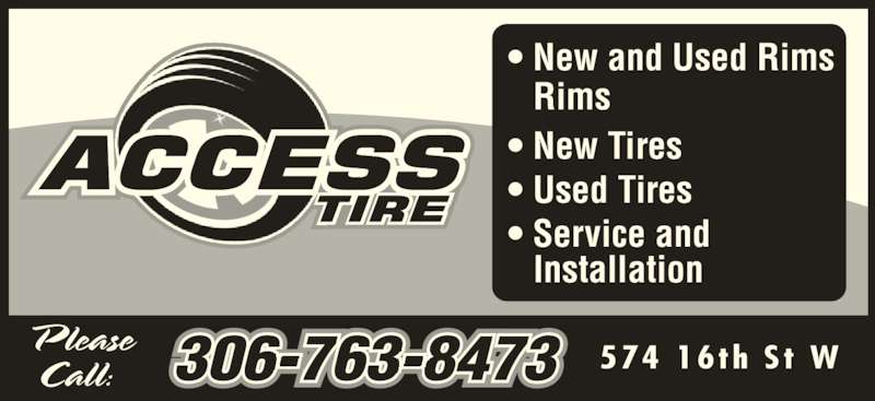 Access Tire (306-763-8473) - Display Ad - 574 16th  St  W ? New and Used Rims ? New Tires  ? Used Tires ? Service and Rims Installation