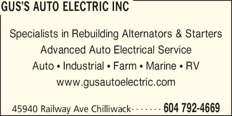 Gus's Auto Electric Inc (604-792-4669) - Display Ad - GUS?S AUTO ELECTRIC INC 45940 Railway Ave Chilliwack 604 792-4669- - - - - - - Specialists in Rebuilding Alternators & Starters Advanced Auto Electrical Service Auto ? Industrial ? Farm ? Marine ? RV www.gusautoelectric.com