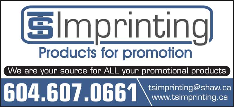 TS Imprinting (604-607-0661) - Display Ad - We are your source for ALL your promotional products