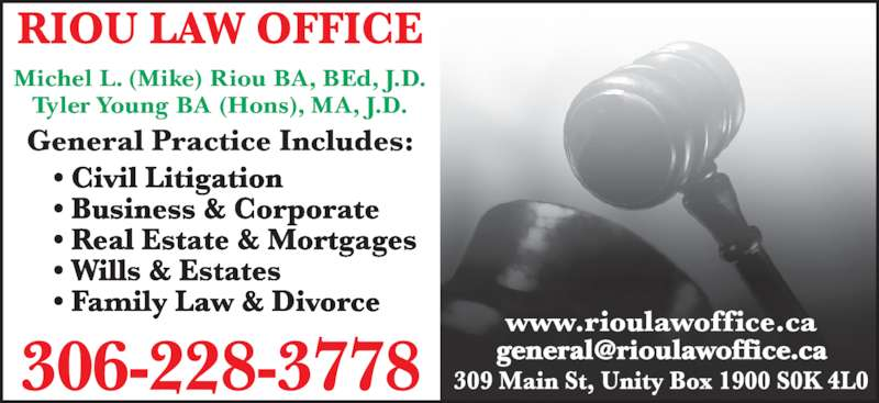 Riou Law Office (3062283778) - Display Ad - Michel L. (Mike) Riou BA, BEd, J.D. Tyler Young BA (Hons), MA, J.D. Michel L. (Mike) Riou BA, BEd, J.D. Tyler Young BA (Hons), MA, J.D.