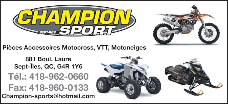 Champion Sport (418-962-0660) - Annonce illustrée======= - Pi?ces Accessoires Motocross, VTT, Motoneiges CHAMPION SPORT 881 Boul. Laure Sept-?les, QC, G4R 1Y6 T?l.: 418-962-0660 Fax: 418-960-0133