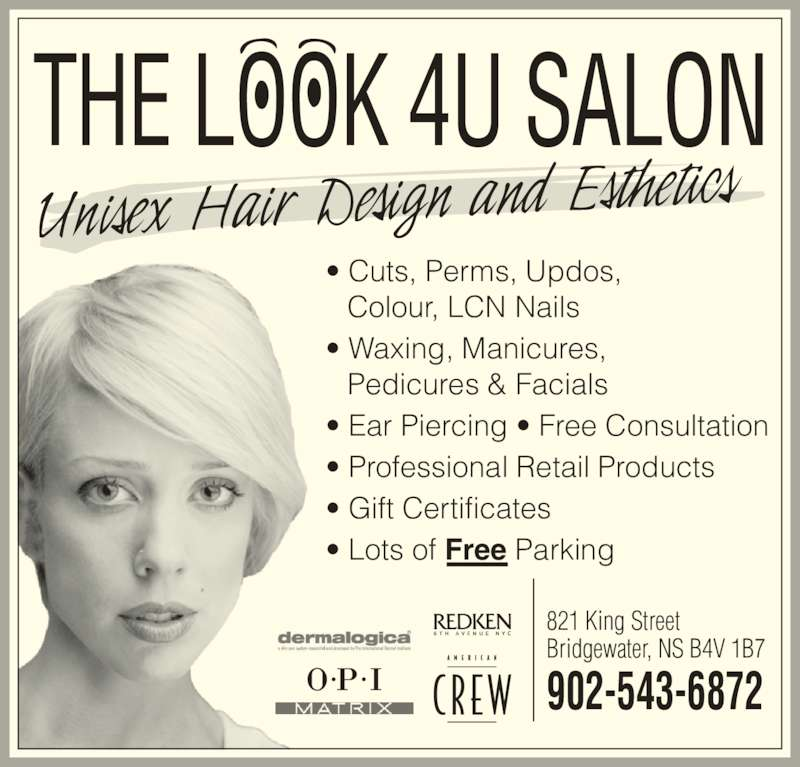 The Look 4U Salon (902-543-6872) - Display Ad - THE LOOK 4U SALON ? Cuts, Perms, Updos, Colour, LCN Nails ? Waxing, Manicures, Pedicures & Facials ? Ear Piercing ? Free Consultation ? Professional Retail Products ? Gift Certificates ? Lots of Free Parking 821 King Street Bridgewater, NS B4V 1B7 902-543-6872