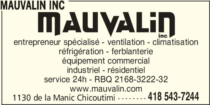 Mauvalin Inc (418-543-7244) - Annonce illustrée======= - 1130 de la Manic Chicoutimi - - - - - - - - 418 543-7244 MAUVALIN INC entrepreneur spécialisé - ventilation - climatisation réfrigération - ferblanterie équipement commercial industriel - résidentiel service 24h - RBQ 2168-3222-32 www.mauvalin.com