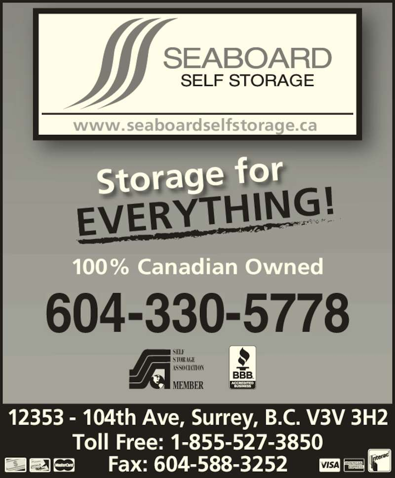 Seaboard Self Storage (604-585-3252) - Display Ad - Toll Free: 1-855-527-3850 Fax: 604-588-3252 12353 - 104th Ave, Surrey, B.C. V3V 3H2 100% Canadian Owned Date 0123  456 789 0123 www.seaboardselfstorage.ca  SELF STORAGE ASSOCIATION 604-330-5778 MEMBER Storage for EVERYTHING!