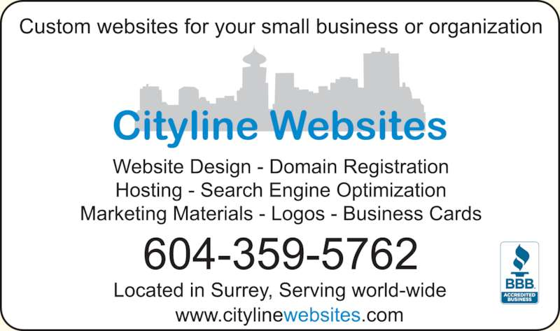 Cityline Websites (604-377-0110) - Display Ad - Custom websites for your small business or organization Website Design - Domain Registration Hosting - Search Engine Optimization Marketing Materials - Logos - Business Cards 604-377-0110 Located in Surrey, Serving world-wide www.citylinewebsites.com