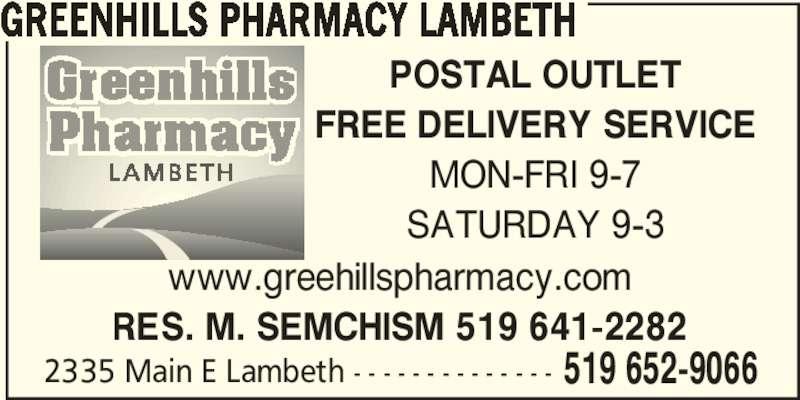 Greenhills Pharmacy (519-652-9066) - Annonce illustrée======= - GREENHILLS PHARMACY LAMBETH POSTAL OUTLET FREE DELIVERY SERVICE MON-FRI 9-7 SATURDAY 9-3 2335 Main E Lambeth - - - - - - - - - - - - - - 519 652-9066 www.greehillspharmacy.com RES. M. SEMCHISM 519 641-2282