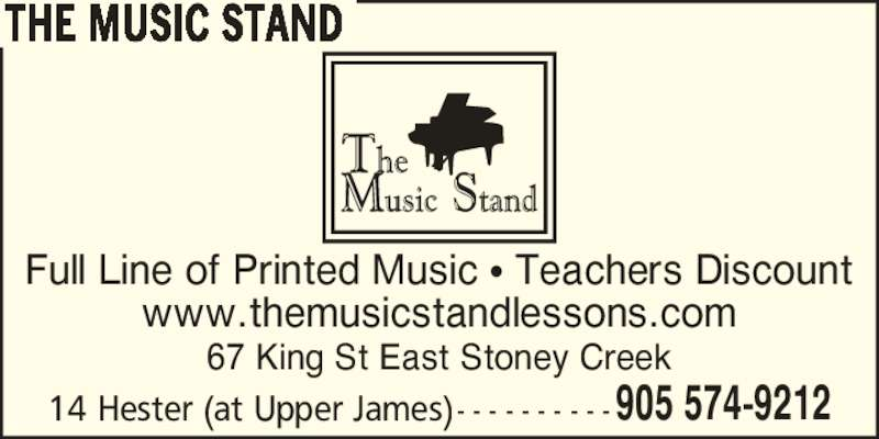 The Music Stand (905-574-9212) - Display Ad - THE MUSIC STAND Full Line of Printed Music ? Teachers Discount www.themusicstandlessons.com 67 King St East Stoney Creek 14 Hester (at Upper James) - - - - - - - - - -905 574-9212