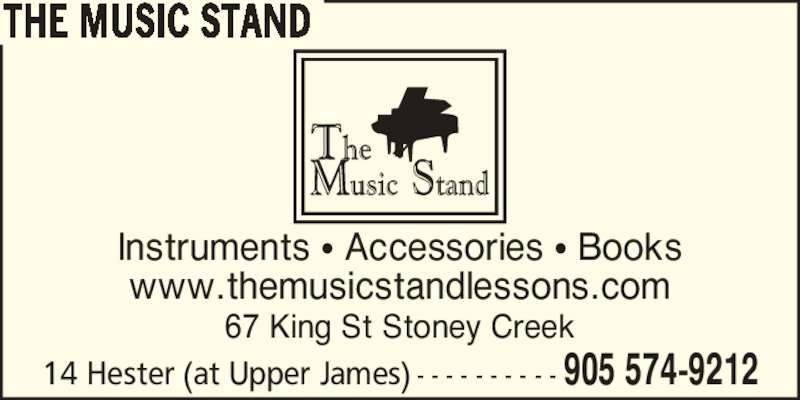 The Music Stand (905-574-9212) - Display Ad - THE MUSIC STAND Instruments ? Accessories ? Books www.themusicstandlessons.com 67 King St Stoney Creek 14 Hester (at Upper James) - - - - - - - - - - 905 574-9212